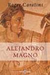 Alejandro Magno. Roger Caratini