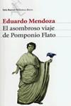 EL ASOMBROSO VIAJE DE POMPONIO FLATO. Eduardo Mendoza