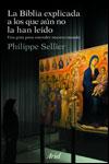 LA BIBLIA EXPLICADA A LOS QUE AÚN NO LA HAN LEÍDO - Philippe Sellier