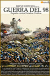 BREVE HISTORIA DE LA GUERRA DEL 98, ESPAÑA CONTRA ESTADOS UNIDOS - Miguel del Rey y Carlos Canales