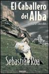 EL CABALLERO DEL ALBA (CRÓNICA DE CINCO AÑOS) - Sebastián Roa