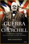 LA GUERRA DE CHURCHILL. LA HISTORIA IGNORADA DE LA SEGUNDA GUERRA MUNDIAL - Max Hastings