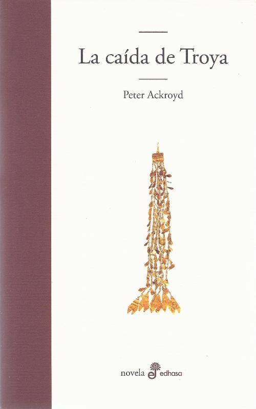 Peter Ackroyd.La caída de Troya.Portada