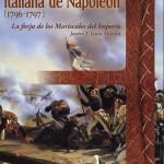 LA PRIMERA CAMPAÑA ITALIANA DE NAPOLEÓN (1796-1797) LA FORJA DE LOS MARISCALES DEL IMPERIO - Javier Jose Guió Martín