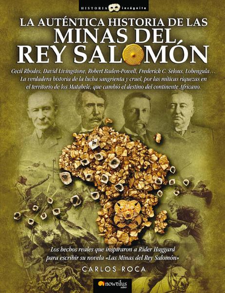LA AUTÉNTICA HISTORIA DE LAS MINAS DEL REY SALOMÓN - Carlos Roca