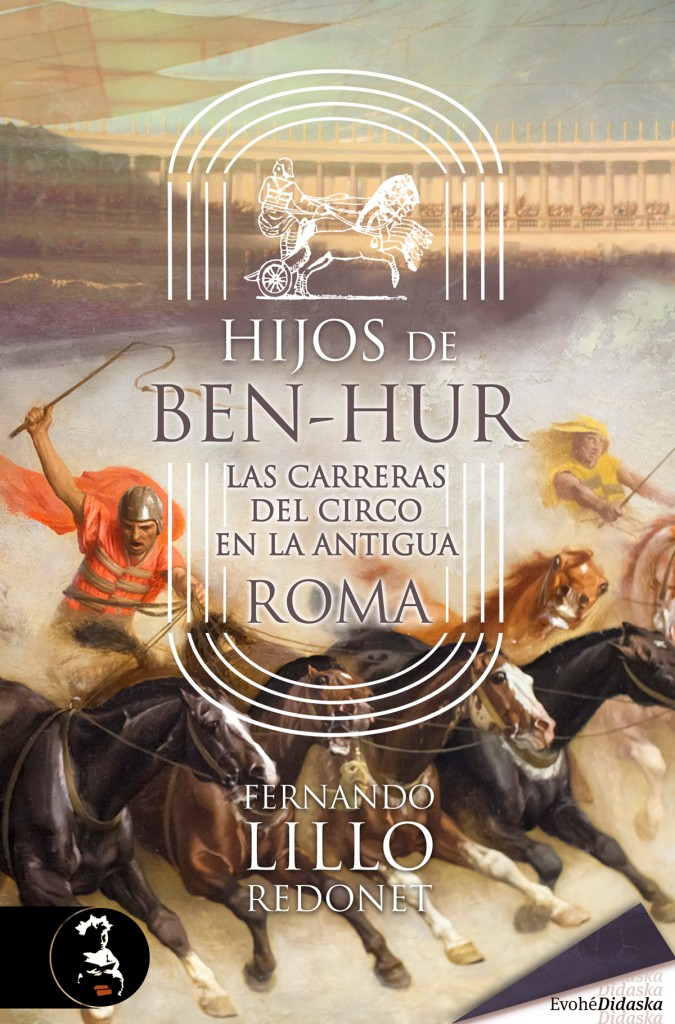 HIJOS DE BEN-HUR. LAS CARRERAS DEL CIRCO EN LA ANTIGUA ROMA - Fernando Lillo Redonet