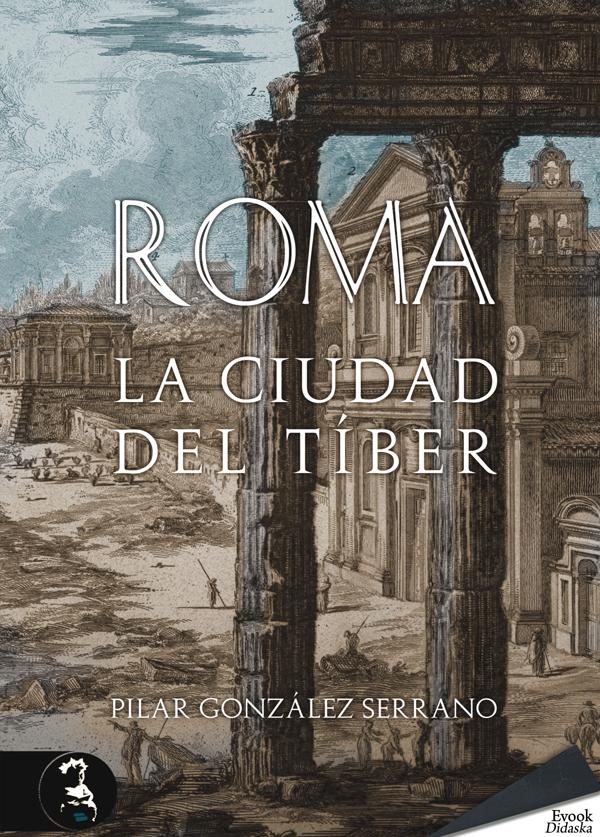 ROMA: LA CIUDAD DEL TÍBER - Pilar González Serrano