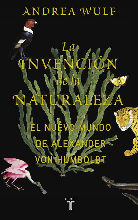 LA INVENCIÓN DE LA NATURALEZA - Andrea Wulf