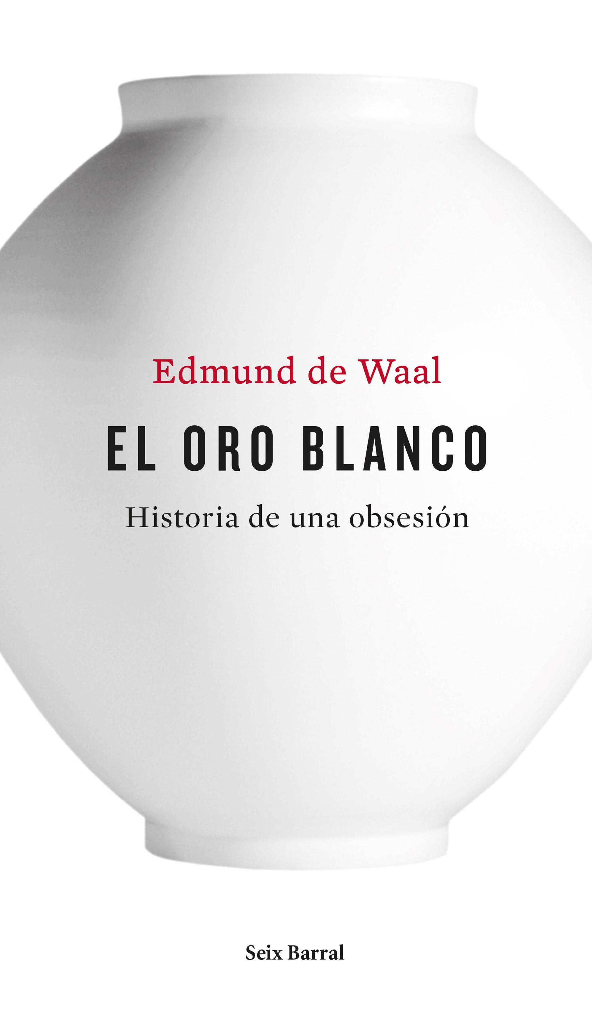 EL ORO BLANCO – Edmund de Waal