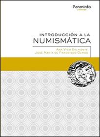 INTRODUCCIÓN A LA NUMISMÁTICA - Ana Vico Belmonte, José María de Francisco Olmos