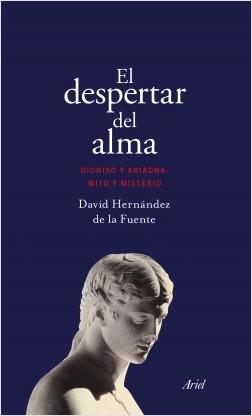 EL DESPERTAR DEL ALMA. DIONISIO Y ARIADNA: MITO Y MISTERIO - David Hernández de la Fuente
