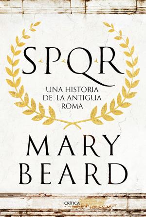 SPQR: UNA HISTORIA DE LA ANTIGUA ROMA - Mary Beard