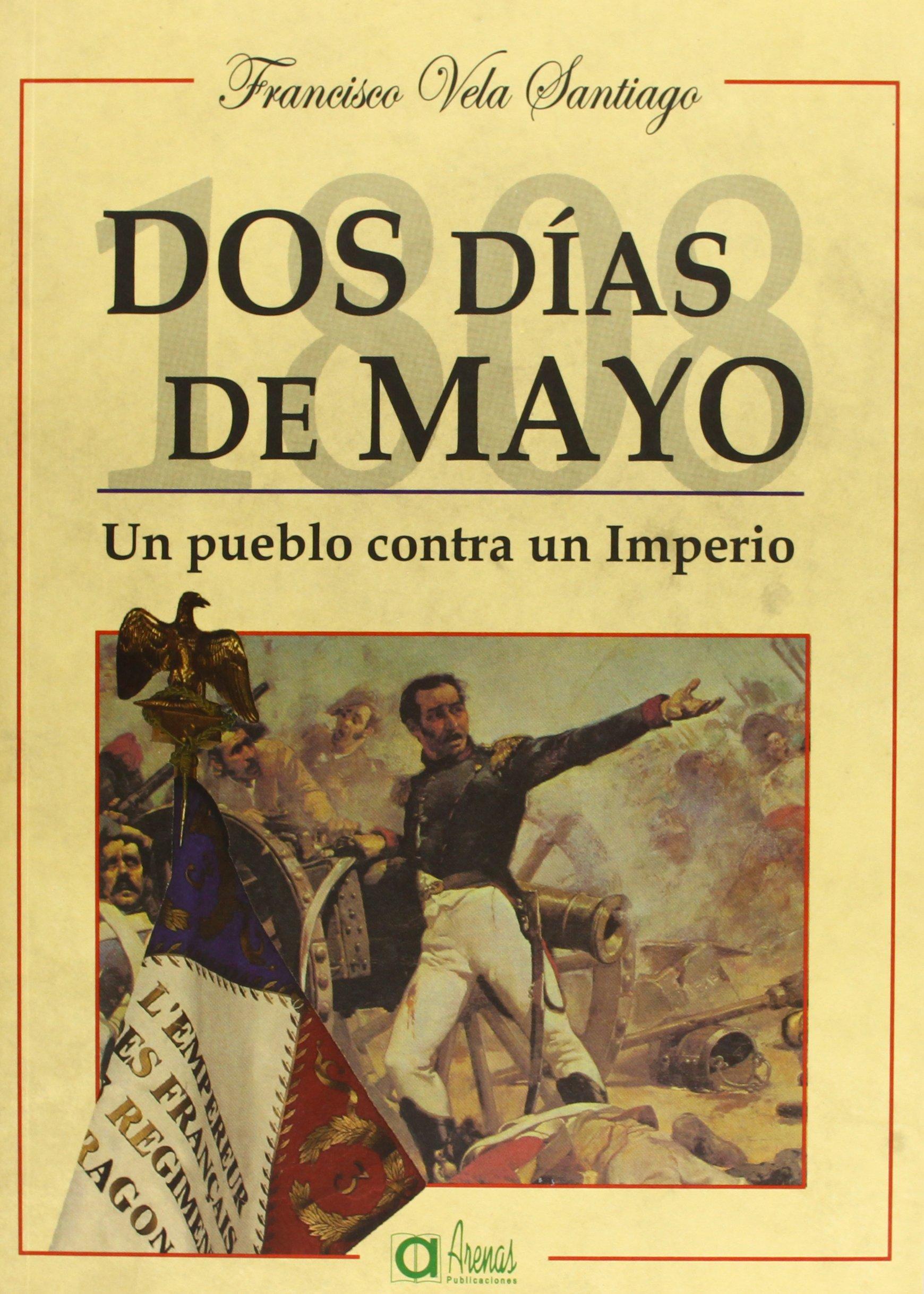 DOS DÍAS DE MAYO. UN PUEBLO CONTRA UN IMPERIO - Francisco Vela Santiago