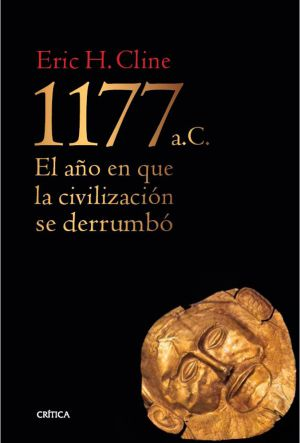 1177 a.C. EL AÑO EN QUE LA CIVILIZACIÓN SE DERRUMBÓ - Eric H. Cline