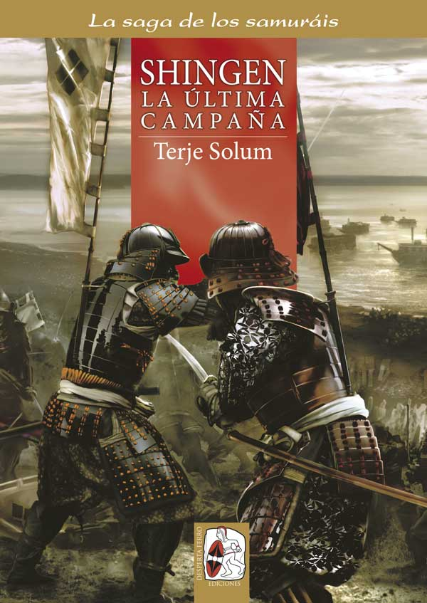 SHINGEN. LA ÚLTIMA CAMPAÑA (LA SAGA DE LOS SAMURAIS 6) - Terje Solum