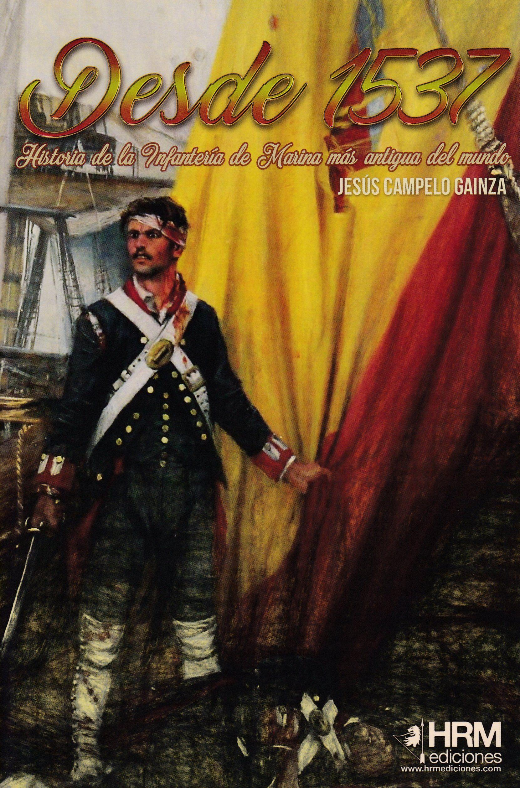 DESDE 1537: HISTORIA DE LA INFANTERÍA DE MARINA MÁS ANTIGUA DEL MUNDO - Jesús Campelo Gainza