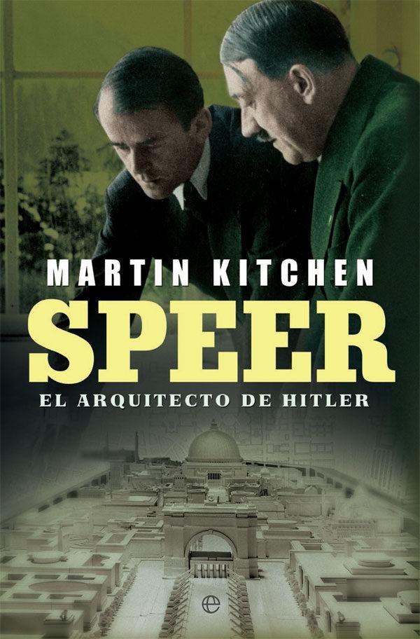 SPEER. EL ARQUITECTO DE HITLER - Martin Kitchen