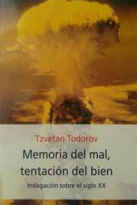 MEMORIA DEL MAL, TENTACIÓN DEL BIEN - Tzvetan Todorov