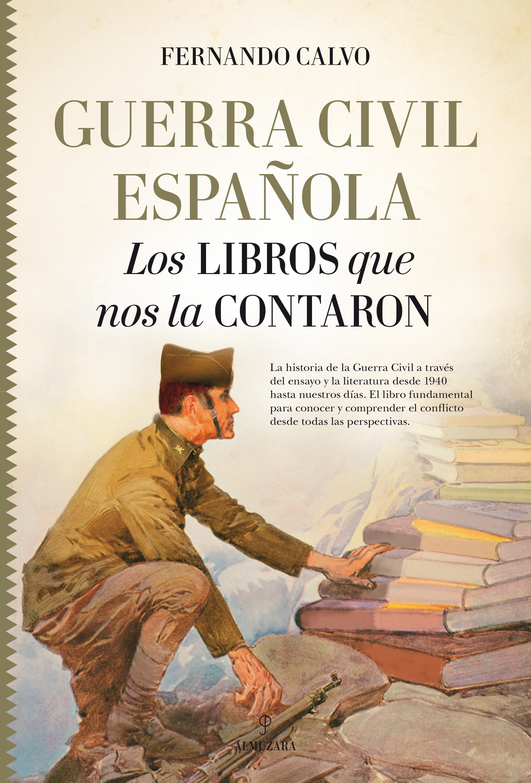 GUERRA CIVIL ESPAÑOLA. LOS LIBROS QUE NOS LA CONTARON - Fernando Calvo González-Regueral