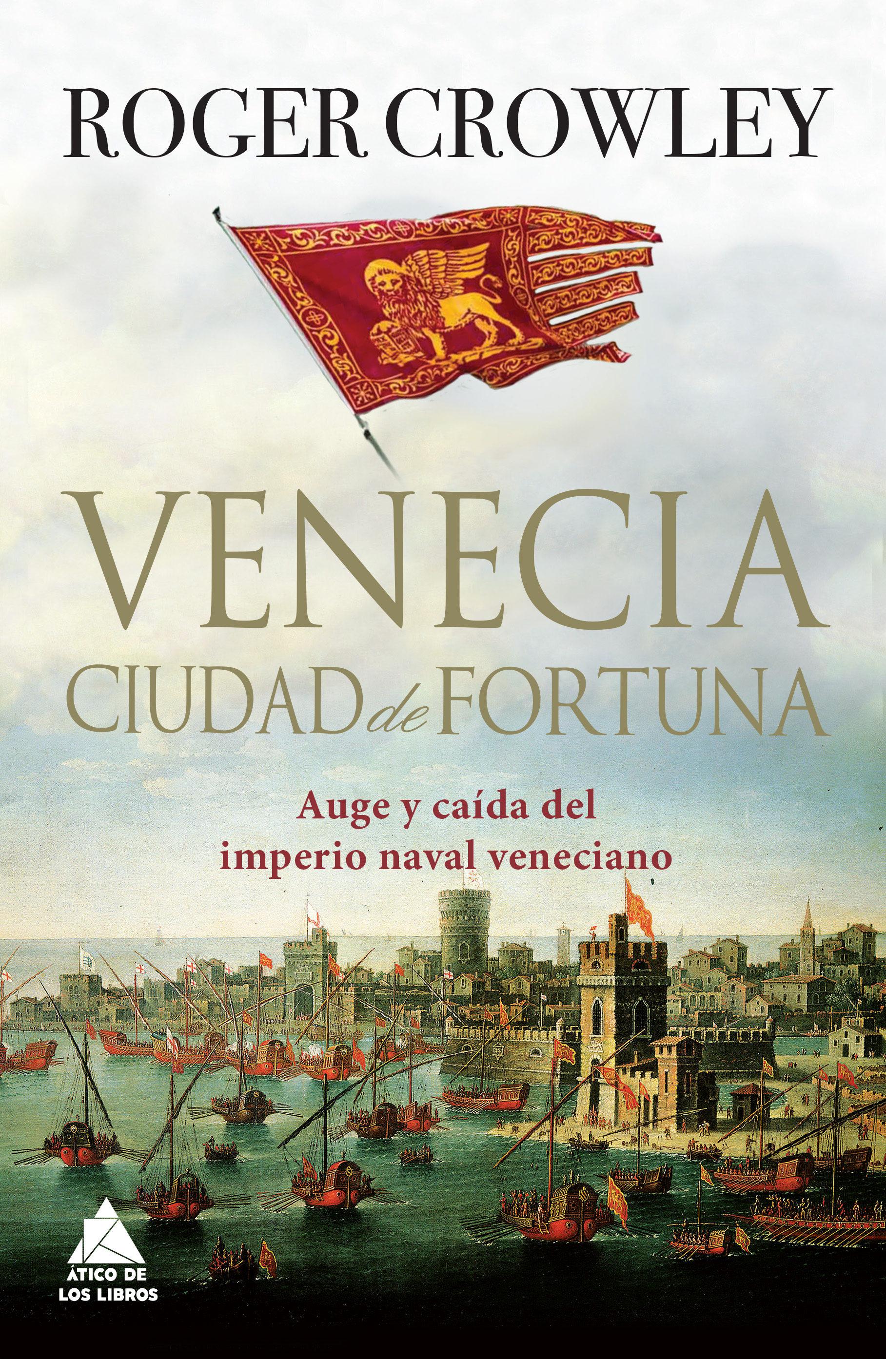 VENECIA. CIUDAD DE FORTUNA - Roger Crowley