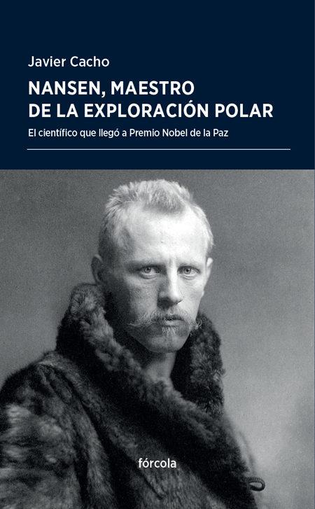 NANSEN, MAESTRO DE LA EXPLORACIÓN POLAR - Javier Cacho