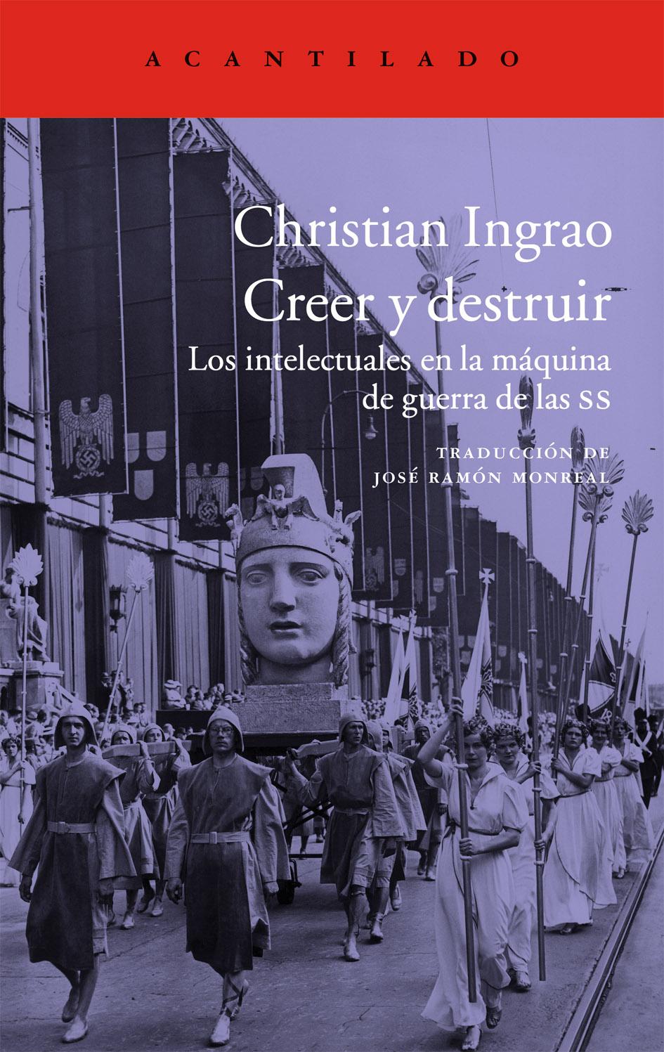 CREER Y DESTRUIR. LOS INTELECTUALES EN LA MÁQUINA DE GUERRA DE LAS SS - Christian Ingrao