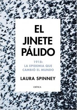 EL JINETE PÁLIDO. 1918: LA EPIDEMIA QUE CAMBIÓ EL MUNDO - Laura Spinney