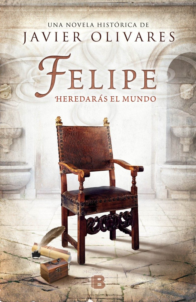 FELIPE: HEREDARÁS EL MUNDO - Javier Olivares