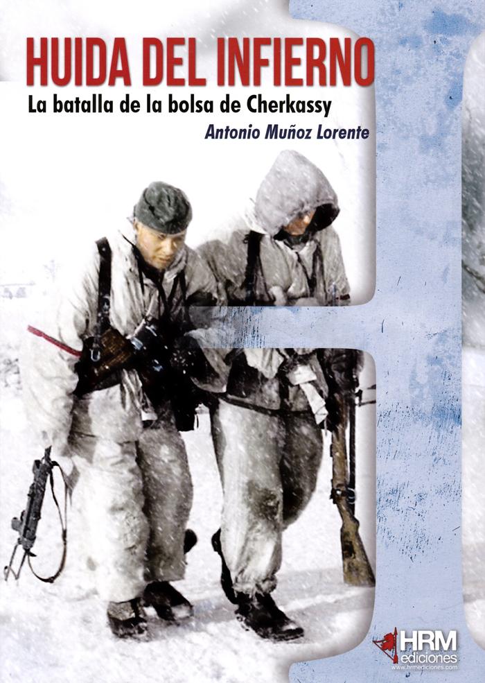 HUÍDA DEL INFIERNO. LA BATALLA DE LA BOLSA CHERKASSY - Antonio Muñoz Lorente