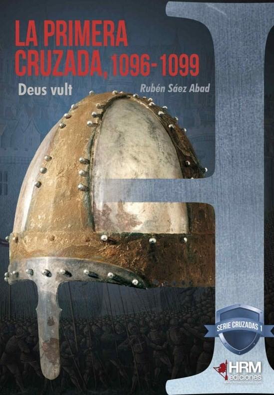 LA PRIMERA CRUZADA, 1096-1099 - Rubén Sáez Abad
