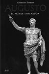 Augusto, el primer emperador. Anthony Everitt