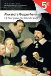EL DISCÍPULO DE REMBRANDT. Alexandra Guggenheim