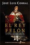 EL REY FELÓN - José Luis Corral Lafuente