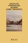 HACIA LOS CONFINES DEL MUNDO. Harry Thompson