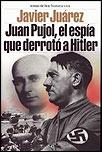 JUAN PUJOL. EL ESPÍA QUE DERROTÓ A HITLER - Javier Juárez