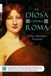LA DIOSA CONTRA ROMA. Pilar Sánchez Vicente