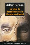 LA IDEA DE DECADENCIA EN LA HISTORIA OCCIDENTAL. Arthur Herman
