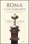 ROMA Y LOS BÁRBAROS: UNA HISTORIA ALTERNATIVA. Terry Jones y Alan Ereira