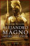 ALEJANDRO MAGNO, IMPERIO DE CENIZA - Nicholas Nicastro