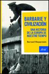 BARBARIE Y CIVILIZACIÓN  UNA HISTORIA DE LA EUROPA DE NUESTRO TIEMPO - Bernard Wasserstein