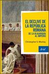 EL DECLIVE DE LA REPÚBLICA ROMANA: DE LA OLIGARQUÍA AL IMPERIO - Christopher S. Mackay