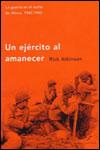UN EJÉRCITO AL AMANECER (LA GUERRA EN EL NORTE DE ÁFRICA, 1942-1943) - Rick Atkinson