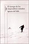 EL TIEMPO DE LOS EMPERADORES EXTRAÑOS - Ignacio del Valle