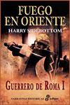 FUEGO EN ORIENTE. GUERREROS DE ROMA - Harry Sidebottom