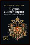 EL GENIO AUSTROHÚNGARO. HISTORIA SOCIAL E INTELECTUAL (1848-1938) - William M. Johnston