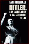 HITLER, LOS ALEMANES Y LA SOLUCIÓN FINAL - Ian Kershaw