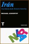 IRÁN: UNA HISTORIA DESDE ZOROASTRO HASTA HOY - Michael Axworthy