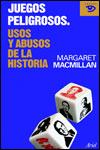 JUEGOS PELIGROSOS. USOS Y ABUSOS DE LA HISTORIA - Margaret MacMillan