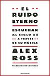 EL RUIDO ETERNO - Alex Ross