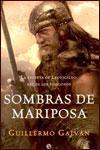 SOMBRAS DE MARIPOSA. LA EPOPEYA DE LEOVIGILDO, REY DE LOS VISIGODOS - Guillermo Galván